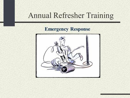 Annual Refresher Training Emergency Response. Fire Fire is the most potentially devastating emergency in the modern laboratory Use the smallest quantities.