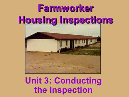 Farmworker Housing Inspections Unit 3: Conducting the Inspection.