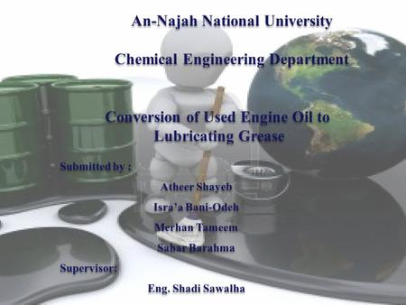 Definition of the problem Objectives of the project Engine oil Grease Experimental work Economic study Layout of the plant Results Discussion of the results.