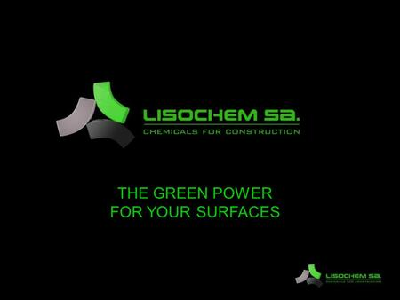 THE GREEN POWER FOR YOUR SURFACES. A Luxembourg based company specialized in treatment and protection of surfaces.