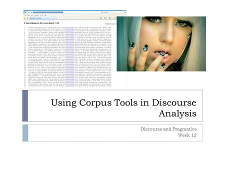 Using Corpus Tools in Discourse Analysis Discourse and Pragmatics Week 12.