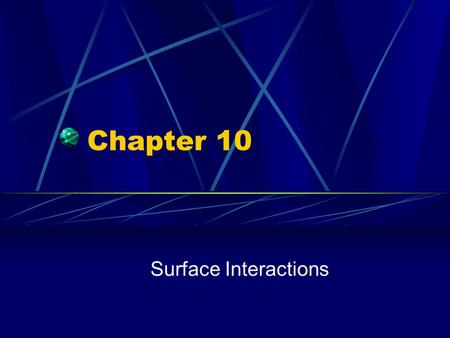 Chapter 10 Surface Interactions. Interfaces Why does the coating on non-stick frypans stick to the pan but not to food?