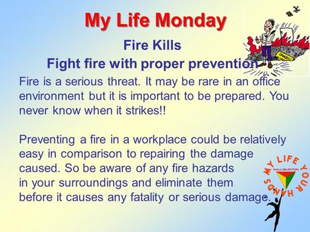 Fire Kills Fight fire with proper prevention My Life Monday Fire is a serious threat. It may be rare in an office environment but it is important to be.