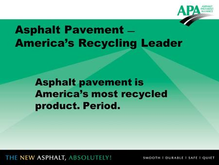 Asphalt Pavement — America's Recycling Leader Asphalt pavement is America's most recycled product. Period.