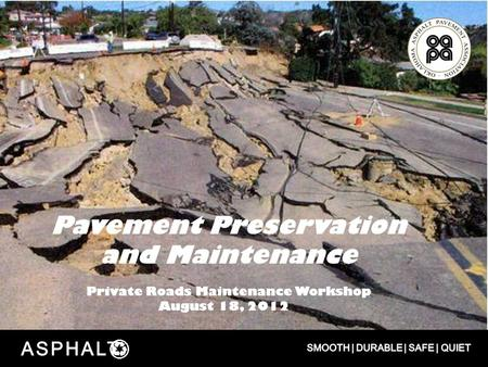 Pavement Preservation and Maintenance Private Roads Maintenance Workshop August 18, 2012.