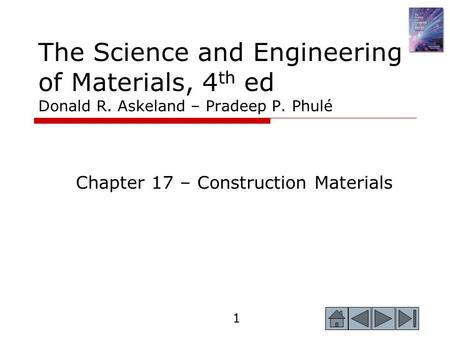 1 The Science and Engineering of Materials, 4 th ed Donald R. Askeland – Pradeep P. Phulé Chapter 17 – Construction Materials.
