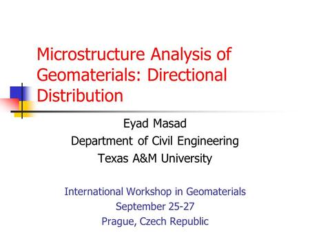 Microstructure Analysis of Geomaterials: Directional Distribution Eyad Masad Department of Civil Engineering Texas A&M University International Workshop.