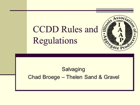 CCDD Rules and Regulations Salvaging Chad Broege – Thelen Sand & Gravel.