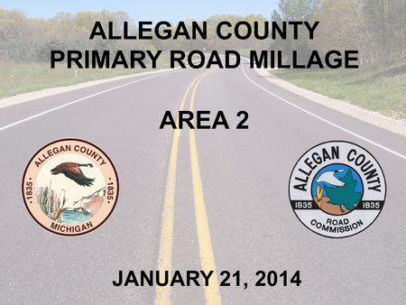 ALLEGAN COUNTY PRIMARY ROAD MILLAGE AREA 2 JANUARY 21, 2014.