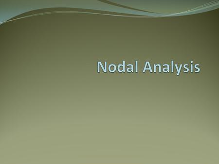 Objective of Lecture Provide step-by-step instructions for nodal analysis, which is a method to calculate node voltages and currents that flow through.