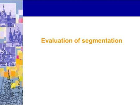 Evaluation of segmentation. Example Reference standard & segmentation.