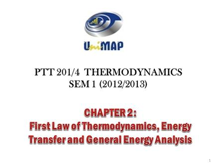PTT 201/4 THERMODYNAMICS SEM 1 (2012/2013) 1. light Energy can exist in numerous forms: Thermal Mechanical Kinetic Potential Electric Magnetic Chemical.