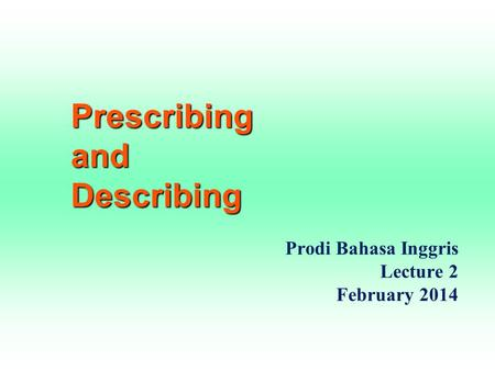 Prescribing and Describing Prodi Bahasa Inggris Lecture 2 February 2014.