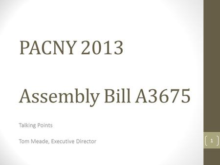 PACNY 2013 Assembly Bill A3675 Talking Points Tom Meade, Executive Director 1.