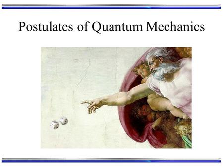 "Postulates of Quantum Mechanics. The Fundamental Rules of Our Game Any measurement we can make with an experiment corresponds to a mathematical ""operator"""