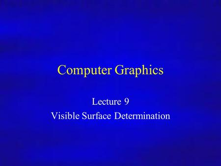 Computer Graphics Inf4/MSc Computer Graphics Lecture 9 Visible Surface Determination.