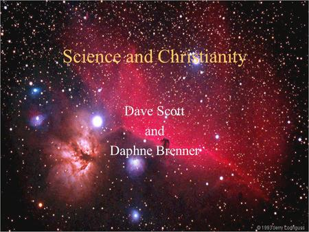 Science and Christianity Dave Scott and Daphne Brenner.