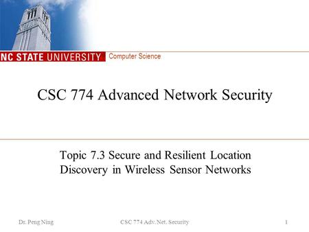 Computer Science Dr. Peng NingCSC 774 Adv. Net. Security1 CSC 774 Advanced Network Security Topic 7.3 Secure and Resilient Location Discovery in Wireless.