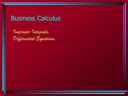 Business Calculus Improper Integrals, Differential Equations.