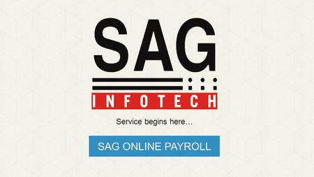 SAG ONLINE PAYROLL Service begins here…. What is Gen Payroll? Gen - Payroll is a comprehensive and powerful HR tool for calculations of various components.