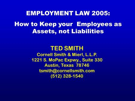 TED SMITH Cornell Smith & Mierl, L.L.P. 1221 S. MoPac Expwy., Suite 330 Austin, Texas 78746 (512) 328-1540 EMPLOYMENT LAW 2005: