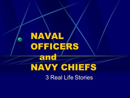 NAVAL OFFICERS and NAVY CHIEFS 3 Real Life Stories.