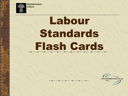 Labour Standards Flash Cards Saskatchewan Labour.