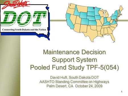 1 Maintenance Decision Support System Pooled Fund Study TPF-5(054) David Huft, South Dakota DOT AASHTO Standing Committee on Highways Palm Desert, CA October.