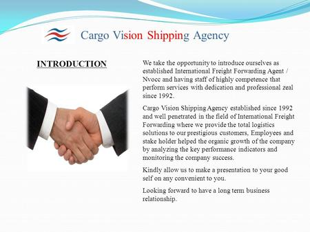 Cargo Vision Shipping Agency INTRODUCTION We take the opportunity to introduce ourselves as established International Freight Forwarding Agent / Nvocc.