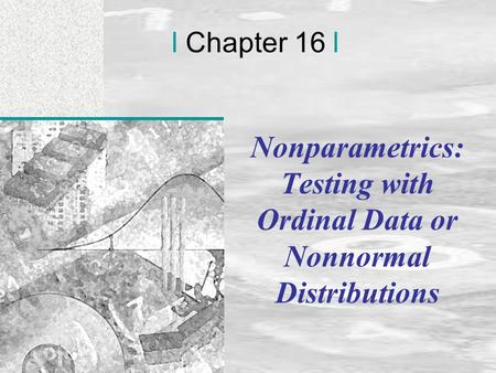 Irwin/McGraw-Hill © Andrew F. Siegel, 1997 and 2000 16-1 l Chapter 16 l Nonparametrics: Testing with Ordinal Data or Nonnormal Distributions.