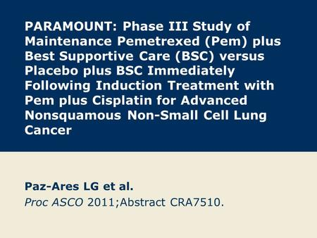 Paz-Ares LG et al. Proc ASCO 2011;Abstract CRA7510.