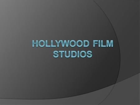 ► Columbia Pictures ► Metro-Goldwyn-Mayer ► Paramount Pictures ► Universal Studios ► Warner Bros. ► 20th Century Fox ► DreamWorks.