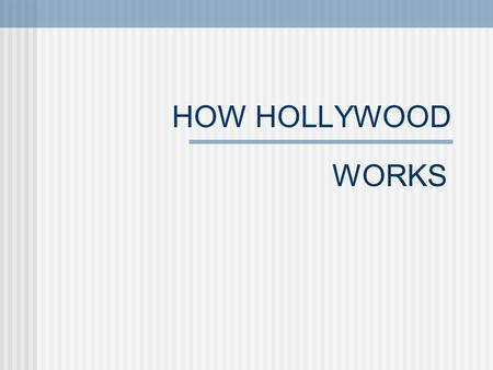 HOW HOLLYWOOD WORKS Dominant companies have been around since 1930s  1990s saw major consolidations (Time and Warner, Disney & Capital Cities/ABC, Viacom/Paramount)