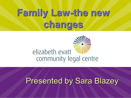 1 Family Law-the new changes Presented by Sara Blazey.