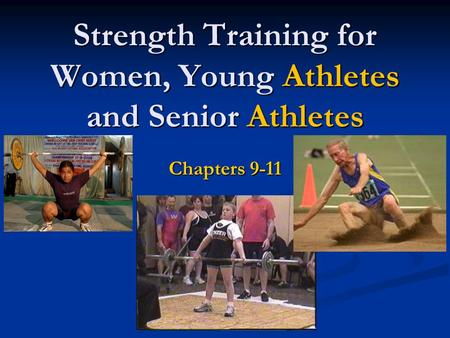 Strength Training for Women, Young Athletes and Senior Athletes Chapters 9-11.