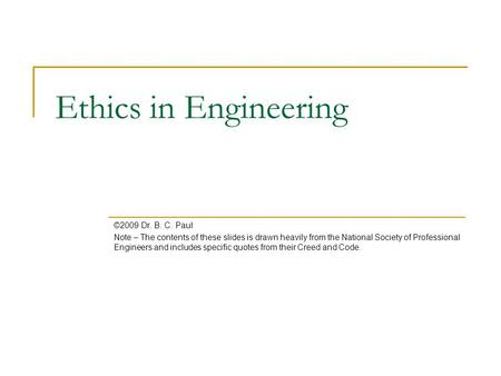 Ethics in Engineering ©2009 Dr. B. C. Paul