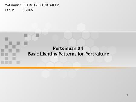 1 Pertemuan 04 Basic Lighting Patterns for Portraiture Matakuliah: U0183 / FOTOGRAFI 2 Tahun: 2006.