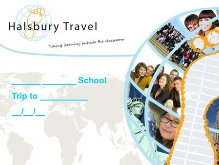 Www.halsbury.com [Your School Name] [Destination And Date] ______ _______ School Trip to __________ __/__/__.