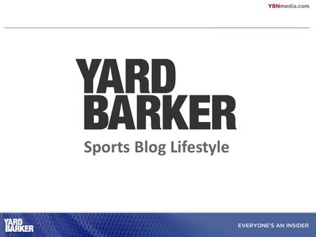Sports Blog Lifestyle. WHAT IS YARDBARKER? We are the largest network of sports blogs, reaching 10mm unique users monthly. We deliver a targeted demo.