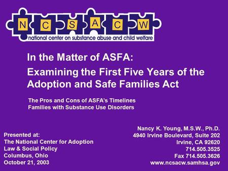 In the Matter of ASFA: Examining the First Five Years of the Adoption and Safe Families Act Nancy K. Young, M.S.W., Ph.D. 4940 Irvine Boulevard, Suite.
