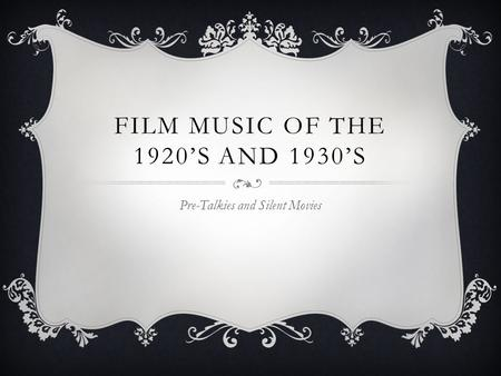 FILM MUSIC OF THE 1920'S AND 1930'S Pre-Talkies and Silent Movies.
