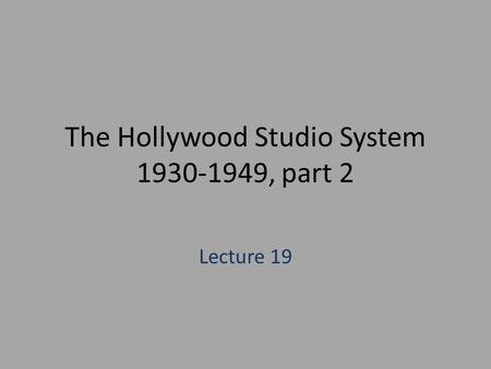 The Hollywood Studio System 1930-1949, part 2 Lecture 19.