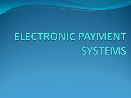 ELECTRONIC PAYMENT <strong>SYSTEMS</strong>