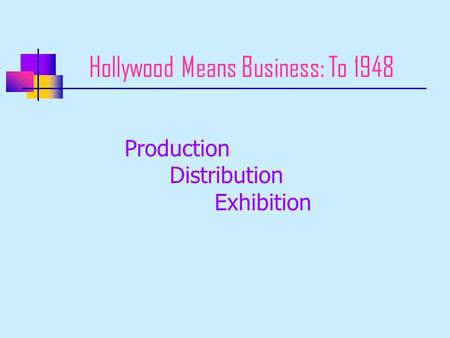 Hollywood Means Business: To 1948 Production Distribution Exhibition.