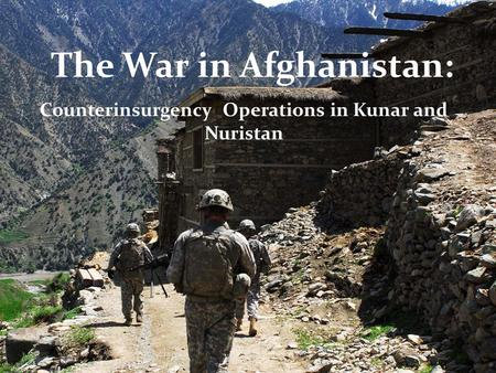 The War in Afghanistan: Counterinsurgency Operations in Kunar and Nuristan.