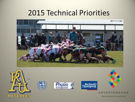 2015 Technical Priorities. Technical Priorities 2015 1. Player Safety The wearing of a mouth guard in all NZ Domestic Rugby is compulsory Closely observe.