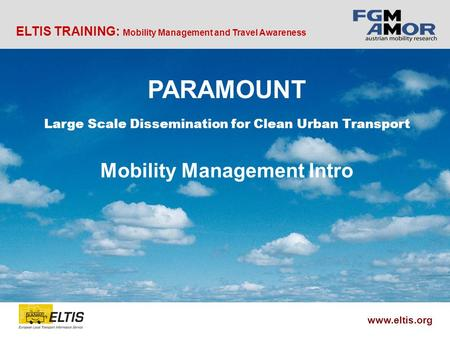 ELTIS TRAINING: Mobility Management and Travel Awareness www.eltis.org PARAMOUNT Large Scale Dissemination for Clean Urban Transport Mobility Management.