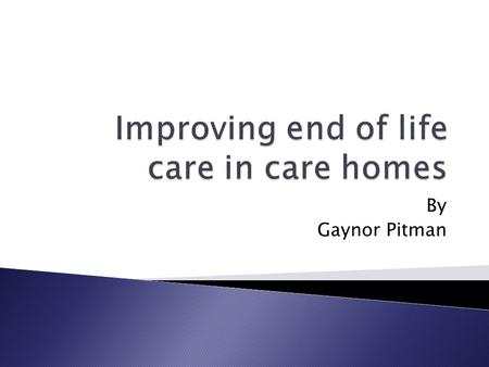 By Gaynor Pitman. With the introduction of the end of life care strategy came emphasis upon the provision of high quality care available wherever an individual.
