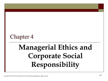 3-1 Managerial Ethics and Corporate Social Responsibility Copyright © 2006 by South-Western, a division of Thomson Learning. All rights reserved. Chapter.