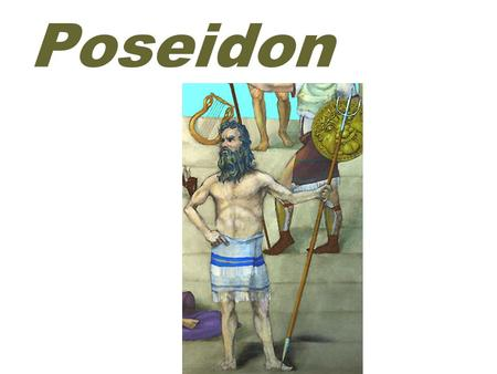 Poseidon. earthquakes ( 地震 ) POSEIDON was the god of the sea, earthquakes and horses..